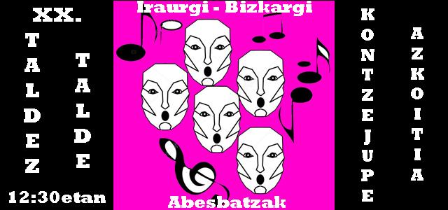 XX. TALDEZ TALDE: IRAURGI-BIZKARGI ABESBATZAK